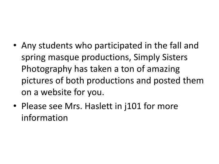 Any students who participated in the fall and spring masque productions, Simply Sisters Photography has taken a ton of amazing pictures of both productions and posted them on a website for you.