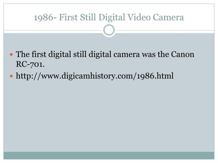 1986- First Still Digital Video Camera