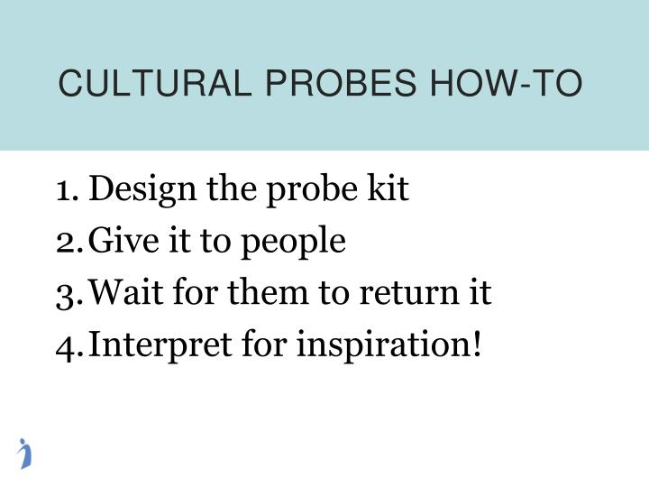 CULTURAL PROBES HOW-TO