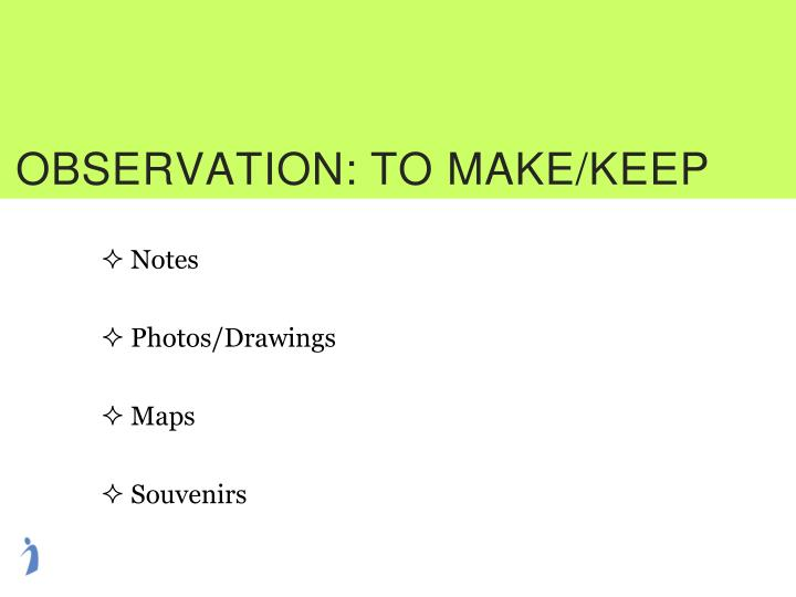 OBSERVATION: TO MAKE/KEEP