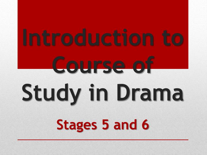 Introduction to course of study in drama