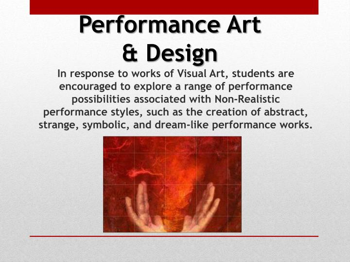 In response to works of Visual Art, students are encouraged to explore a range of performance possibilities associated with Non-Realistic performance styles, such as the creation of abstract, strange, symbolic, and dream-like performance works.