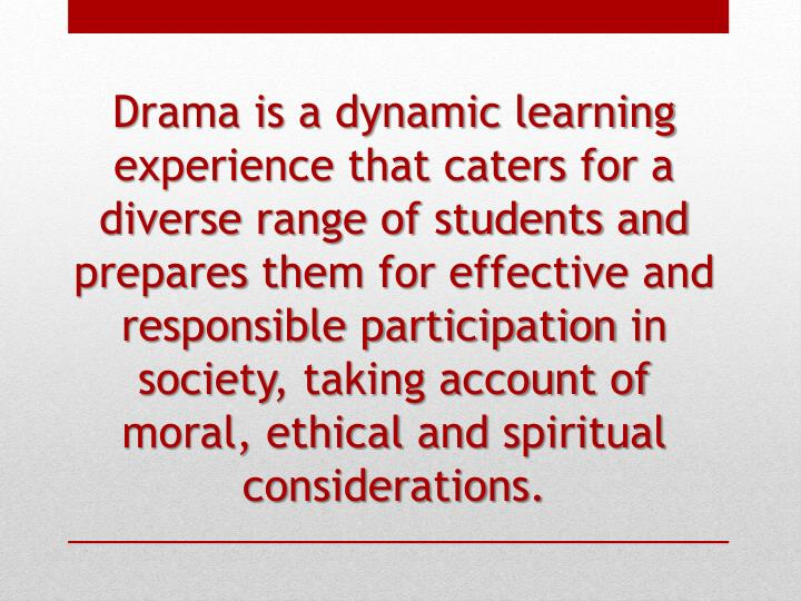 Drama is a dynamic learning experience that caters for a diverse range of students and