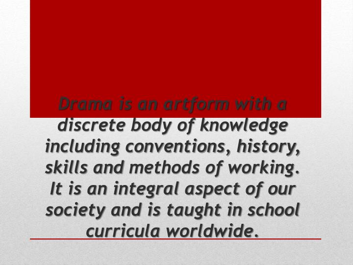Drama is an artform with a discrete body of knowledge including conventions, history, skills