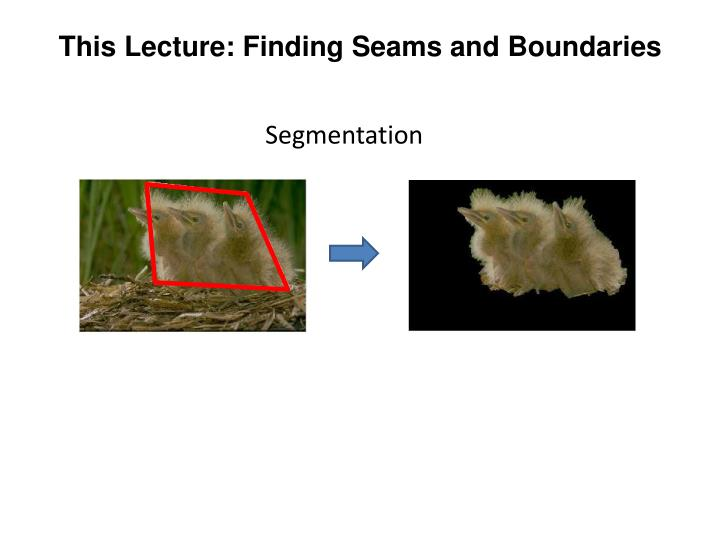 This lecture finding seams and boundaries