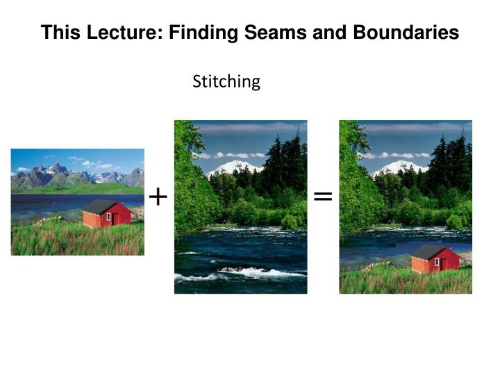 This Lecture: Finding Seams and Boundaries