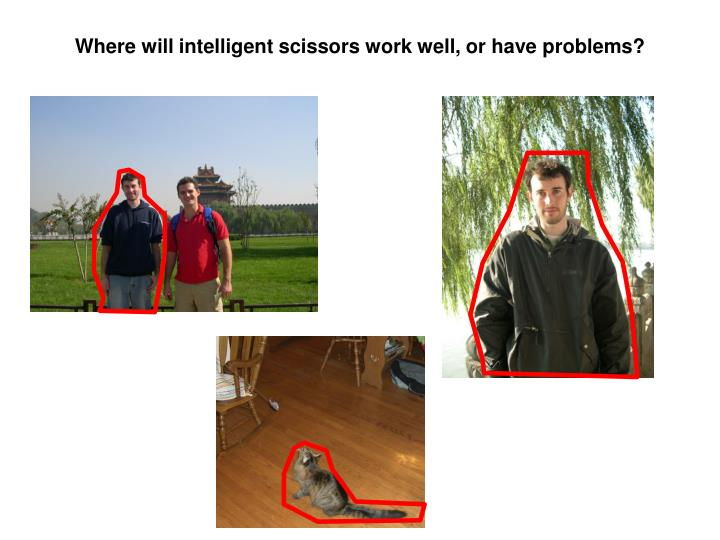 Where will intelligent scissors work well, or have problems?