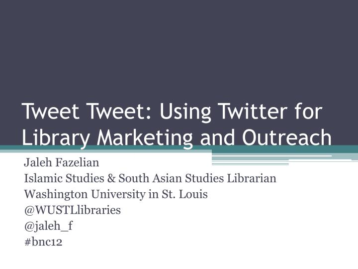 Tweet tweet using twitter for library marketing and outreach