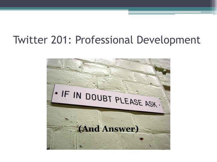 Twitter 201: Professional Development