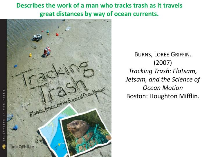 Describes the work of a man who tracks trash as it travels great distances by way of ocean currents.