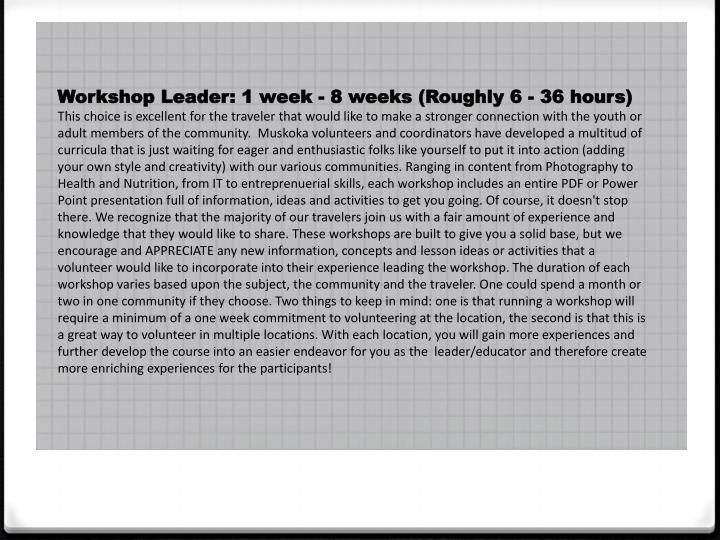 Workshop Leader: 1 week - 8 weeks (Roughly 6 - 36 hours)