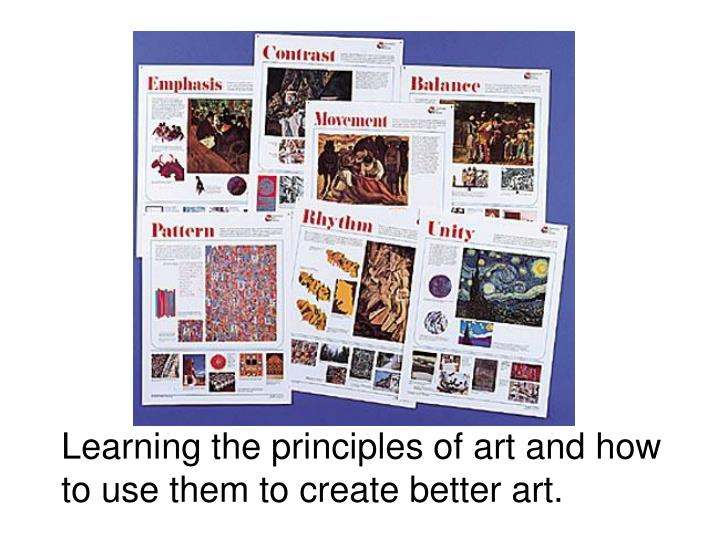 Learning the principles of art and how to use them to create better art.