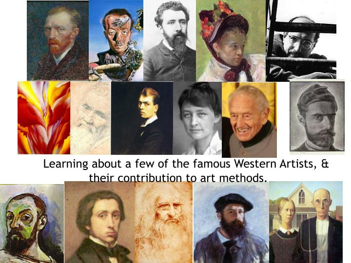 Learning about a few of the famous Western Artists, & their contribution to art methods.