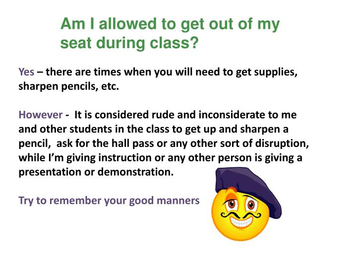 Am I allowed to get out of my seat during class?