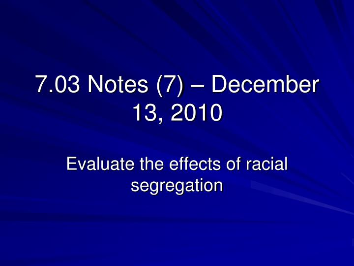 7.03 Notes (7) – December 13, 2010