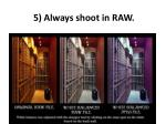 5 always shoot in raw