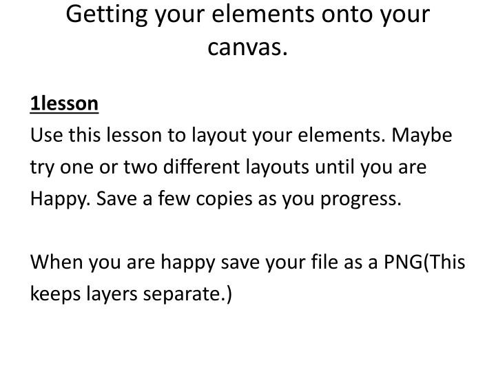 Getting your elements onto your canvas.