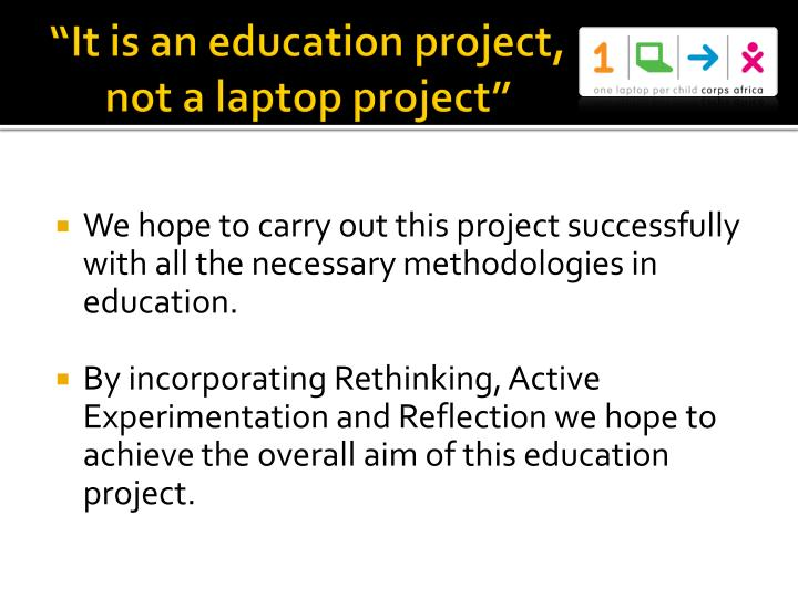 """It is an education project, not a laptop project"""