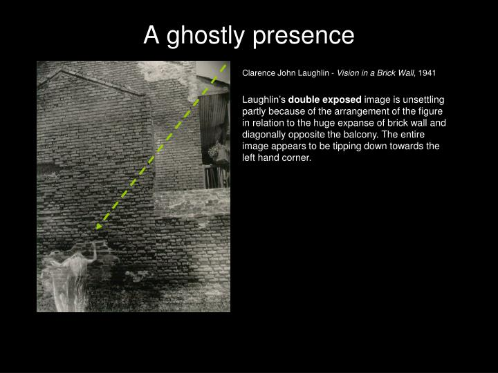 A ghostly presence