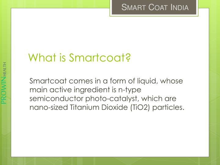 Smartcoat comes in a form of liquid, whose main active ingredient is n-type semiconductor photo-catalyst, which are nano-sized Titanium Dioxide (TiO2) particles.