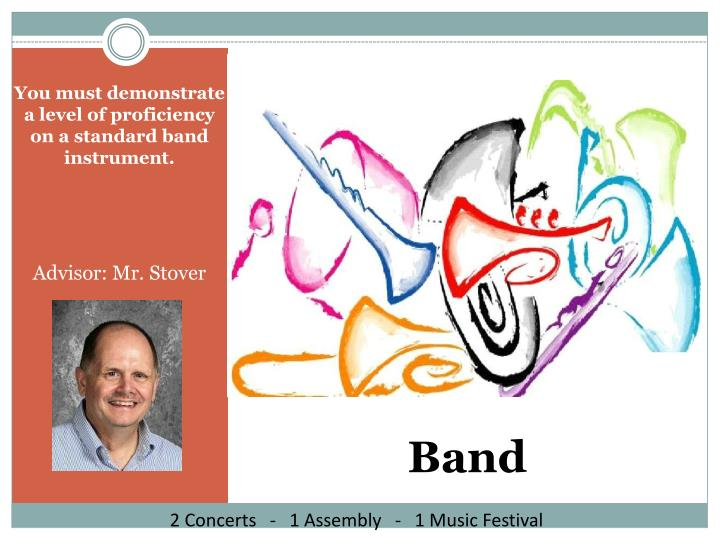 You must demonstrate a level of proficiency on a standard band instrument.