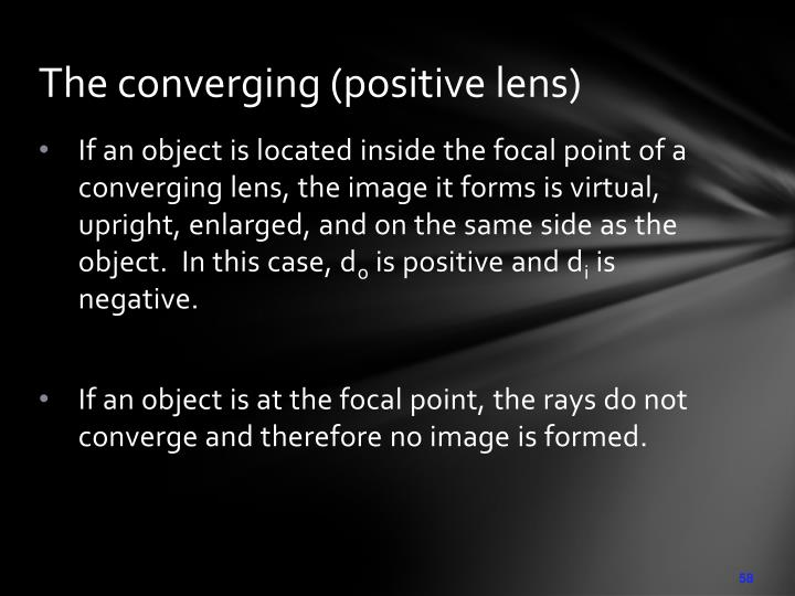 The converging (positive lens)