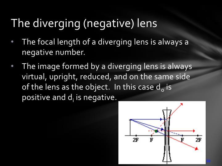The diverging (negative) lens