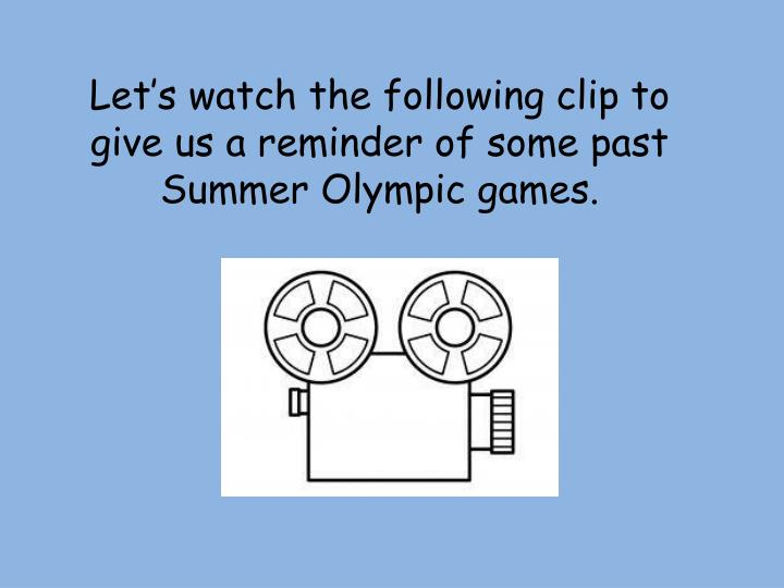 Let's watch the following clip to give us a reminder of some past Summer Olympic games.