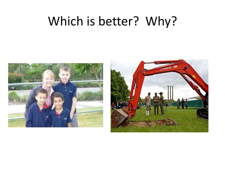 Which is better?  Why?