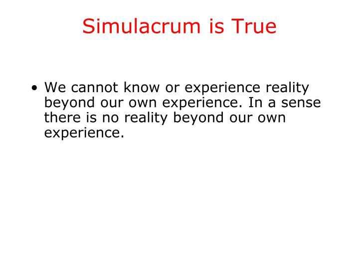 Simulacrum is True