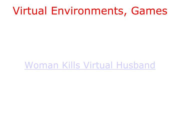 Virtual Environments, Games