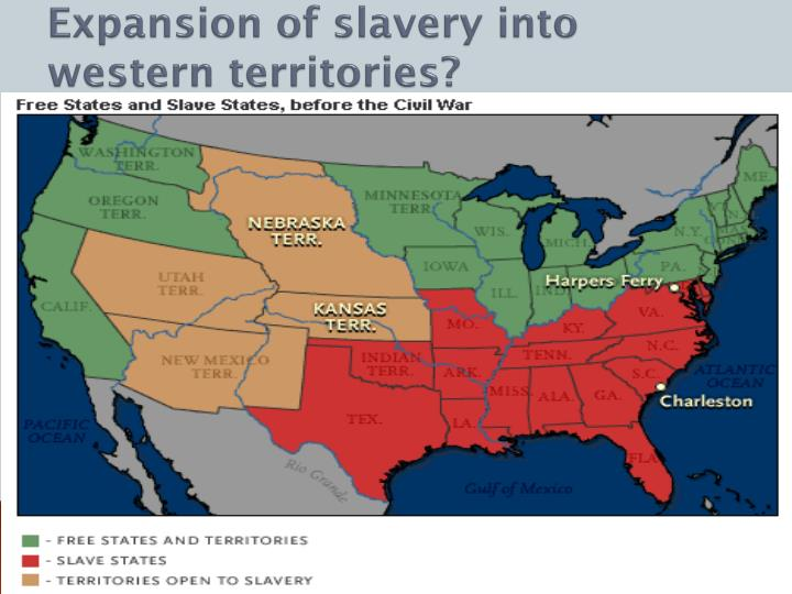 territorial expansion and slavery They didn't intend to end slavery in the united states they didn't intend to launch a national abolitionist campaign they simply feared, as former president john quincy adams warned his supporters, that the annexation of a slave-holding territory as vast as texas would undermine new england's political.