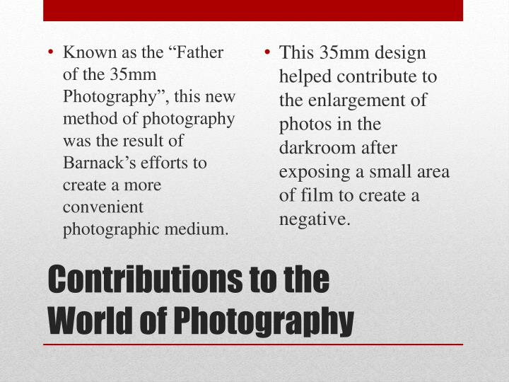 "Known as the ""Father of the 35mm Photography"", this new method of photography was the result of"