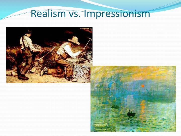 Realism vs. Impressionism