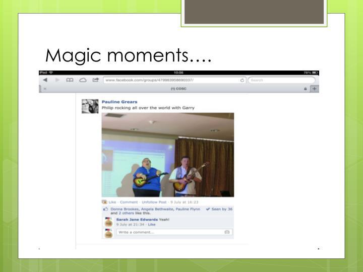 Magic moments….