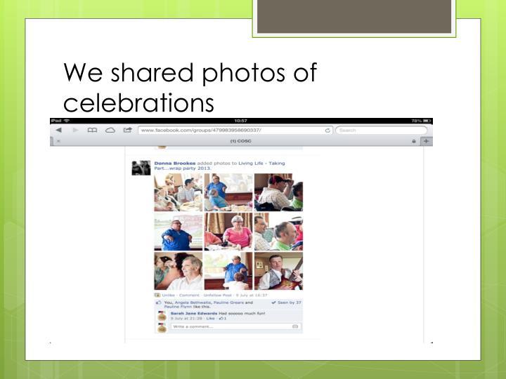 We shared photos of celebrations