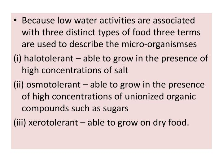 Because low water activities are associated with three distinct types of food three terms are used to describe the micro-