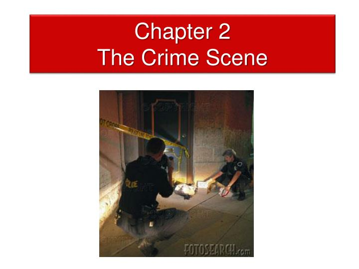 Chapter 2 the crime scene