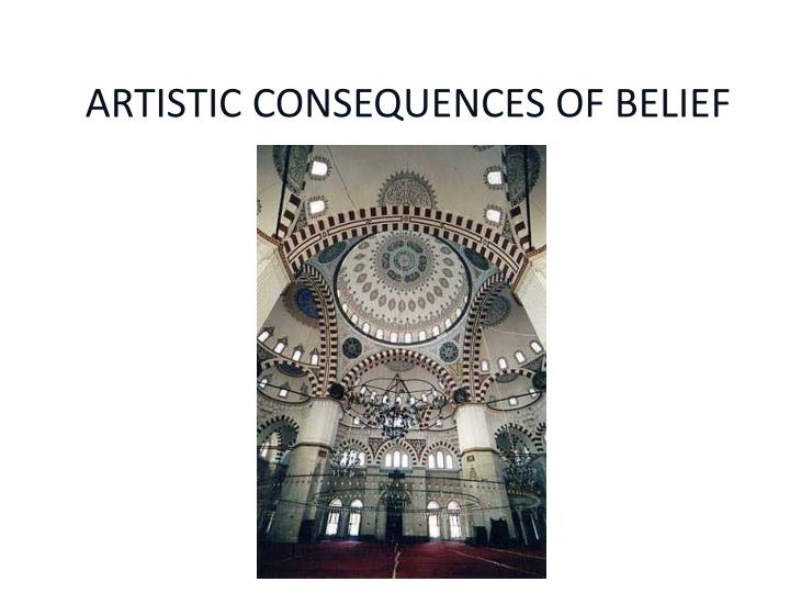 ARTISTIC CONSEQUENCES OF BELIEF