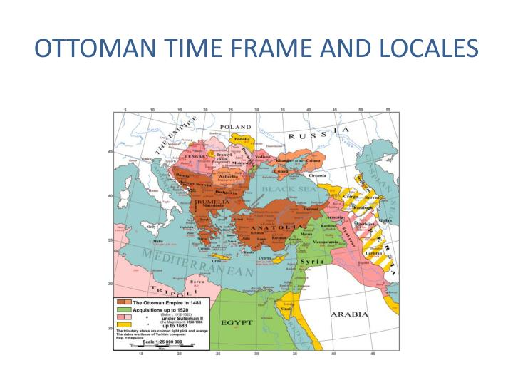 OTTOMAN TIME FRAME AND LOCALES