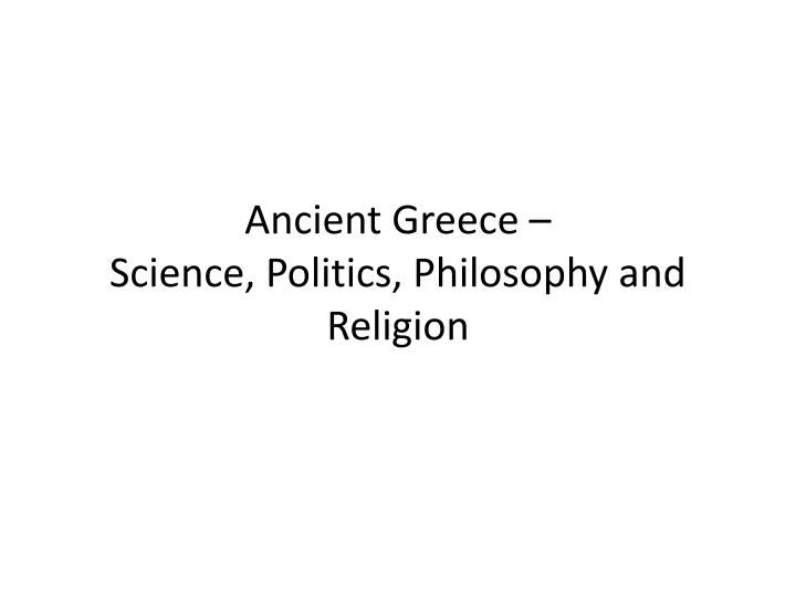ancient greece science politics philosophy and religion