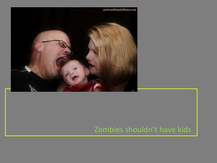 Zombies shouldn't have kids