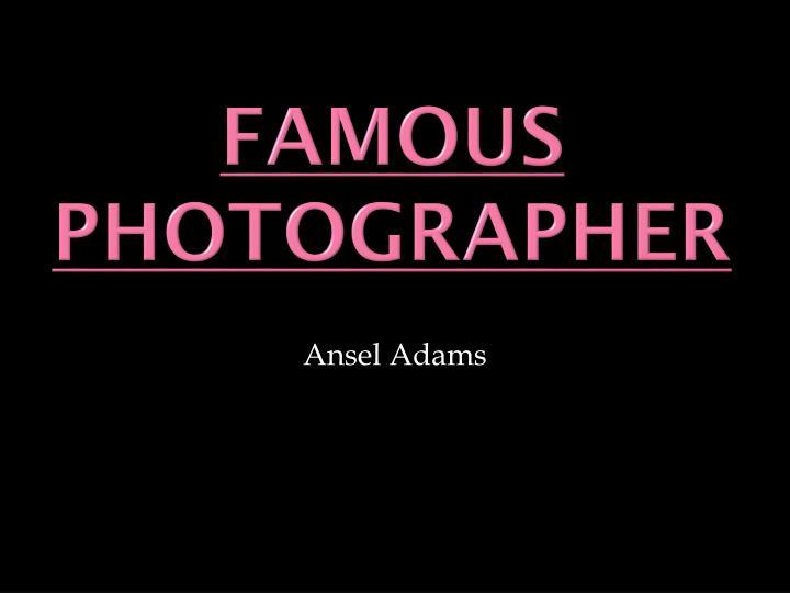 Famous Photographer