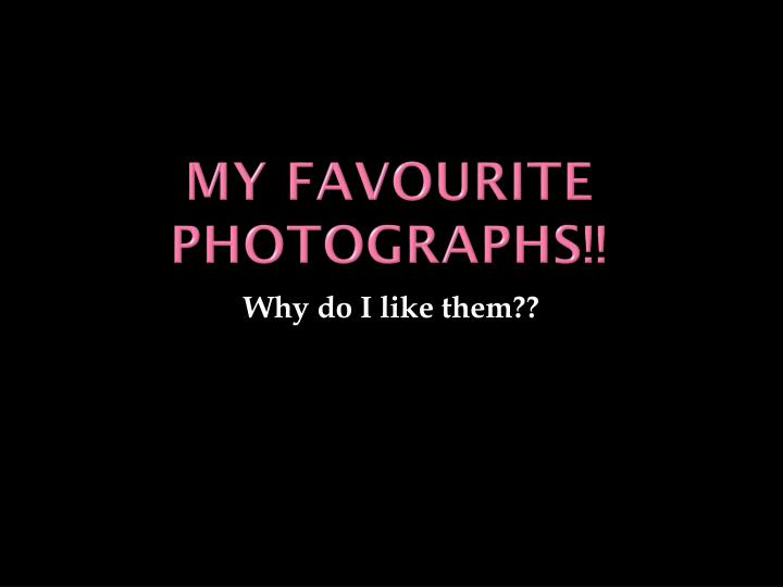 My Favourite Photographs!!