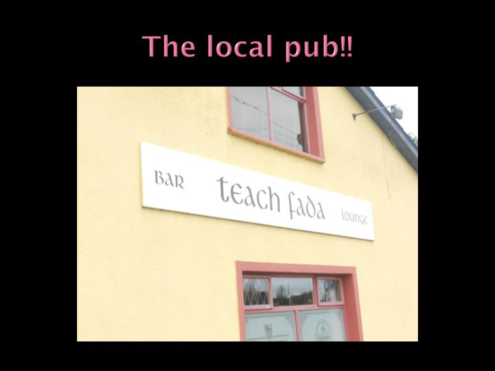 The local pub!!