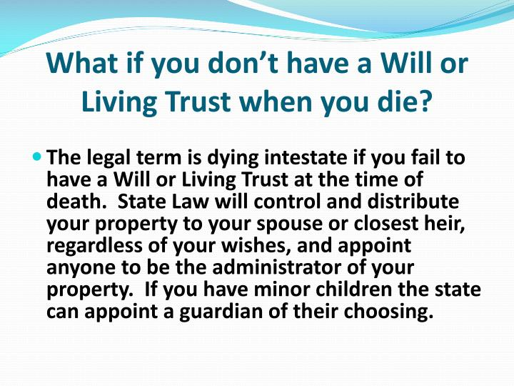 What if you don't have a Will or Living Trust when you die?