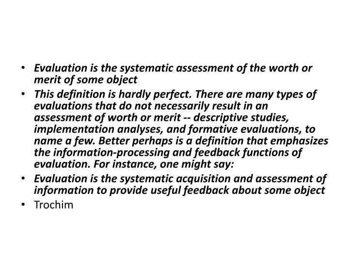 Evaluation is the systematic assessment of the worth or merit of some object