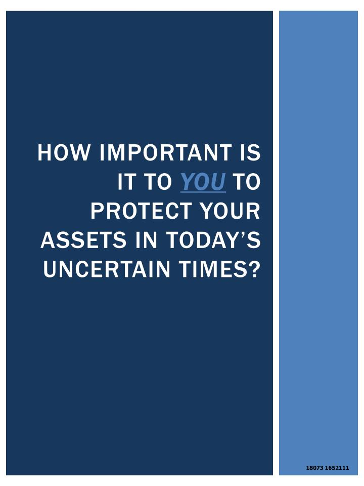 How important is it to you to protect your assets in today s uncertain times