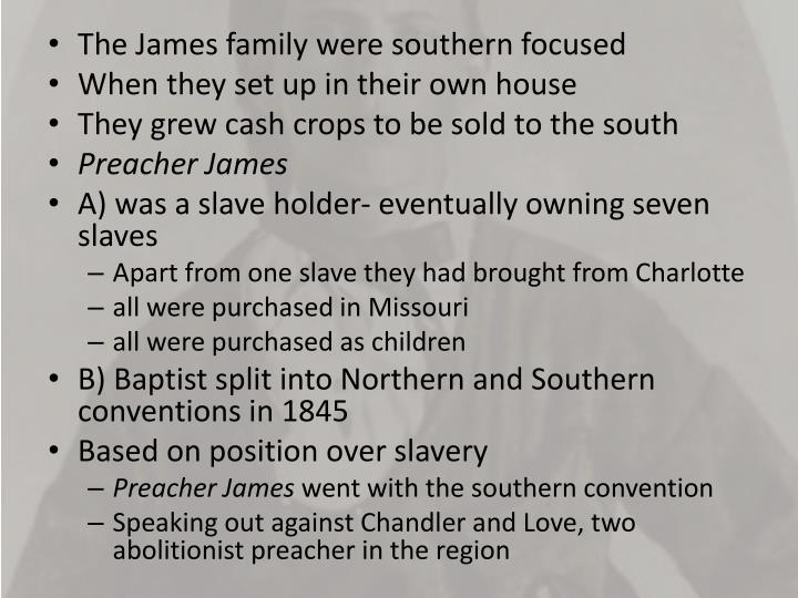 The James family were southern focused