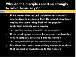 why do the disciples react so strongly to what jesus says